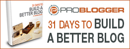 ProBlogger - 31 days to build a better blog